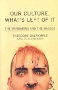 Our Culture, What's Left of It: The Mandarins and the Masses (Hardcover)