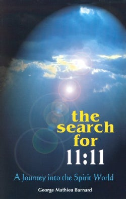 The Search For 11:11: A Journey Into The Spirit World (Paperback)