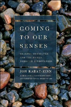 Coming to Our Senses: Healing Ourselves and the World Through Mindfulness (Hardcover)