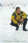 The Kid Who Climbed Everest: Thew Incredible Story Of A 23-Year Old's Summit Of Mt. Everest (Paperback)