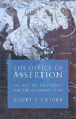 The Office Of Assertion: An Art Of Rhetoric For The Academic Essay (Paperback)