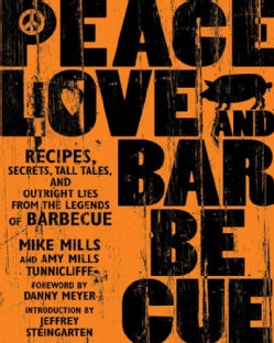 Peace, Love, and Barbecue: Recipes, Secrets, Tall Tales, And Outright Lies From The Legends Of Barbecue (Paperback)