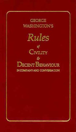 George Washington's Rules of Civility and Decent Behavior in Company and Conversation (Hardcover)