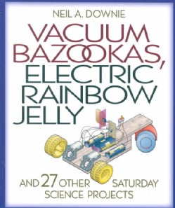 Vacuum Bazookas, Electric Rainbow Jelly, and 27 Other Saturday Science Projects (Paperback)