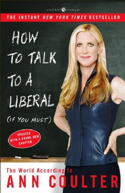 How To Talk To A Liberal (If You Must): The World According To Ann Coulter (Paperback)