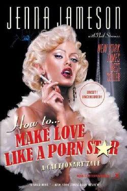 How To Make Love Like A Porn Star: A Cautionary Tale (Paperback)
