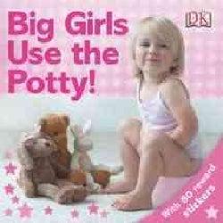 Big Girls Use the Potty! (Board book)