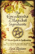 The Encyclopedia of Magickal Ingredients: A Wiccan Guide to Spellcasting (Paperback)