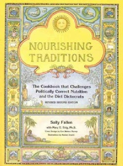 Nourishing Traditions: The Cookbook That Challenges Politically Correct Nutrition and the Diet Dictorats (Paperback)