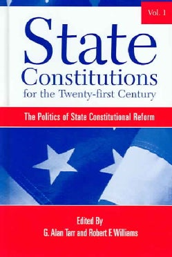 State Constitutions for the Twenty-first Century: The Politics of State Constitutional Reform (Hardcover)