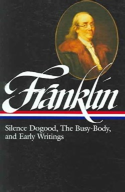 Silence Dogood, the Busy-Body, and Early Writings: Boston and London, 1722-1726, Philadelphia, 1726-1757, London,... (Hardcover)