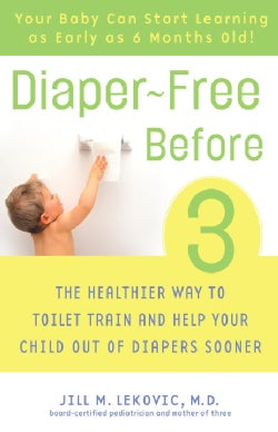 Diaper-free Before 3: The Healthier Way to Toilet Train And Help Your Child Out of Diapers Sooner (Paperback)