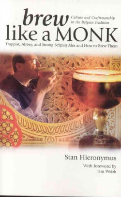 Brew Like a Monk: Trappist, Abbey, And Strong Belgian Ales And How to Brew Them (Paperback)