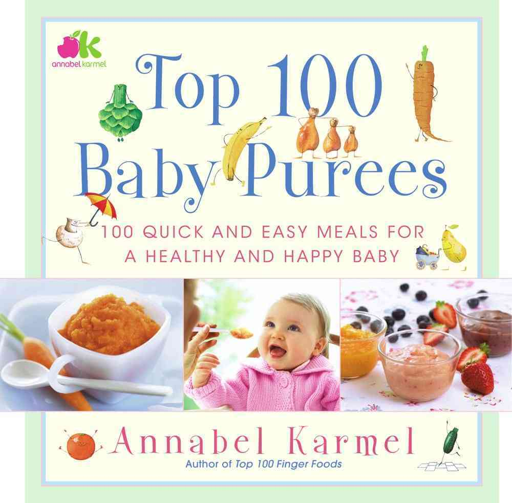 Top 100 Baby Purees: 100 Quick And Easy Meals for a Healthy And Happy Baby (Hardcover)