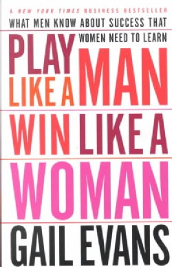 Play Like a Man Win Like a Woman: What Men Know About Success That Women Need to Learn (Paperback)