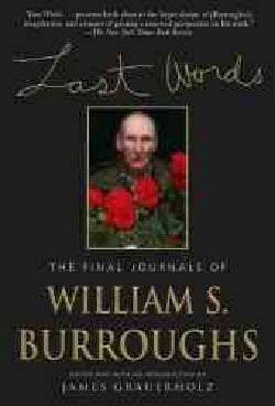Last Words: The Final Journals of William S. Burroughs (Paperback)