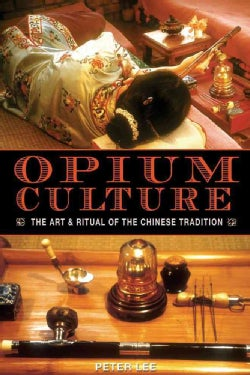 Opium Culture: The Art And Ritual of the Chinese Tradition (Paperback)
