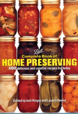 Ball Complete Book of Home Preserving: 400 Delicious And Creative Recipes for Today (Hardcover)