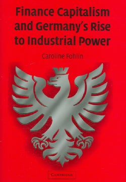 Finance Capitalism and Germany's Rise to Industrial Power (Hardcover)