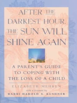 After the Darkest Hour the Sun Will Shine Again: A Parent's Guide to Coping With the Loss of a Child (Paperback)