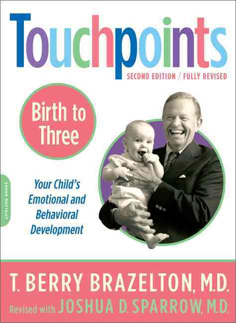 Touchpoints: Birth to 3 : Your Child's Emotional and Behavioral Development (Paperback)