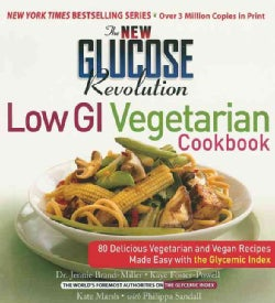 The New Glucose Revolution Low Gi Vegetarian Cookbook: 80 Delicious Vegetarian and Vegan Recipes Made Easy With t... (Paperback)