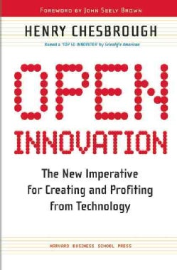 Open Innovation: The New Imperative for Creating And Profiting from Technology (Paperback)