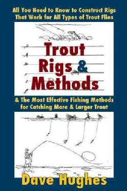 Trout Rigs & Methods: What You Need to Know to Construct Rigs that Work for All Types of Trout Flies & the Most E... (Paperback)