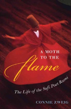 A Moth to the Flame: The Life of the Sufi Poet Rumi (Paperback)