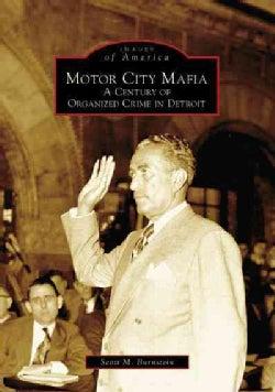 Motor City Mafia: A Century of Organized Crime in Detroit (Paperback)