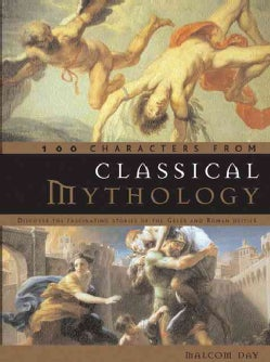 100 Characters from Classical Mythology: Discover the Fascinating Stories of the Greek and Roman Deities (Hardcover)