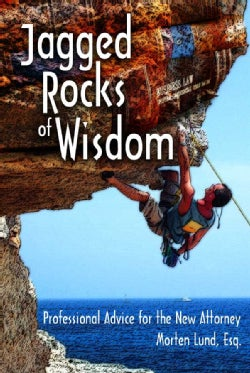 Jagged Rocks of Wisdom: Professional Advise for the New Attorney (Paperback)