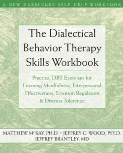 Dialectical Behavior Therapy Workbook: Practical DBT Exercises for Learning Mindfulness, Interpersonal Effectiven... (Paperback)