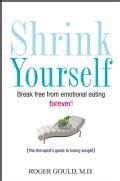Shrink Yourself: Break Free from Emotional Eating Forever (Hardcover)