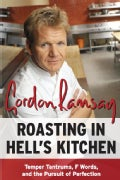 Roasting in Hell's Kitchen: Temper Tantrums, F Words, and the Pursuit of Perfection (Paperback)