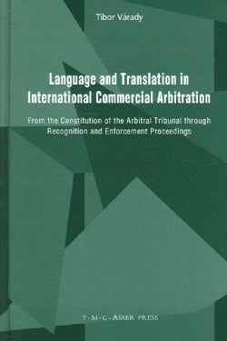 Language and Translation in International Commercial Arbitration: From the Constitution of the Arbitral Tribunal ... (Hardcover)