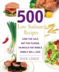 500 Low Sodium Recipes: Lose the Salt, Not the Flavor, in Meals the Whole Family Will Love (Paperback)