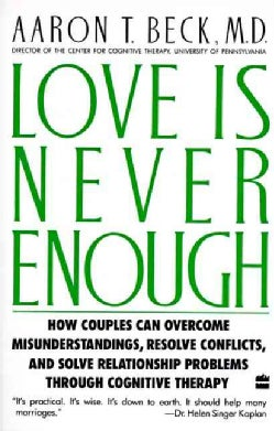 Love Is Never Enough: How Couples Can Overcome Misunderstandings, Resolve Conflicts, and Solve Relationship Probl... (Paperback)