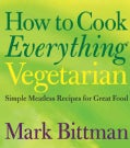 How to Cook Everything Vegetarian: Simple Meatless Recipes for Great Food (Hardcover)