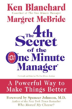 The 4th Secret of the One Minute Manager: A Powerful Way to Make Things Better (Hardcover)