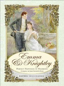 Emma & Knightley: Perfect Happiness in Highbury: The Sequel to Jane Austen's Emma (Paperback)
