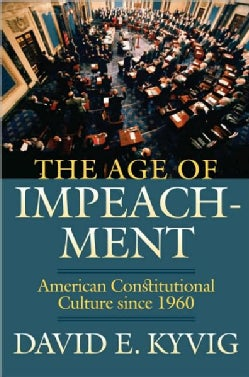 The Age of Impeachment: American Constitutional Culture Since 1960 (Hardcover)