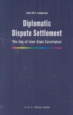 Diplomatic Dispute Settlement: The Use of Inter-State Conciliation (Hardcover)