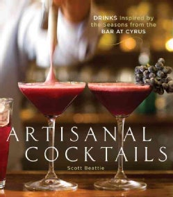 Artisanal Cocktails: Drinks Inspired by the Seasons from the Bar at Cyrus (Hardcover)