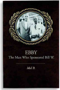 Ebby: The Man Who Sponsored Bill W. (Paperback)