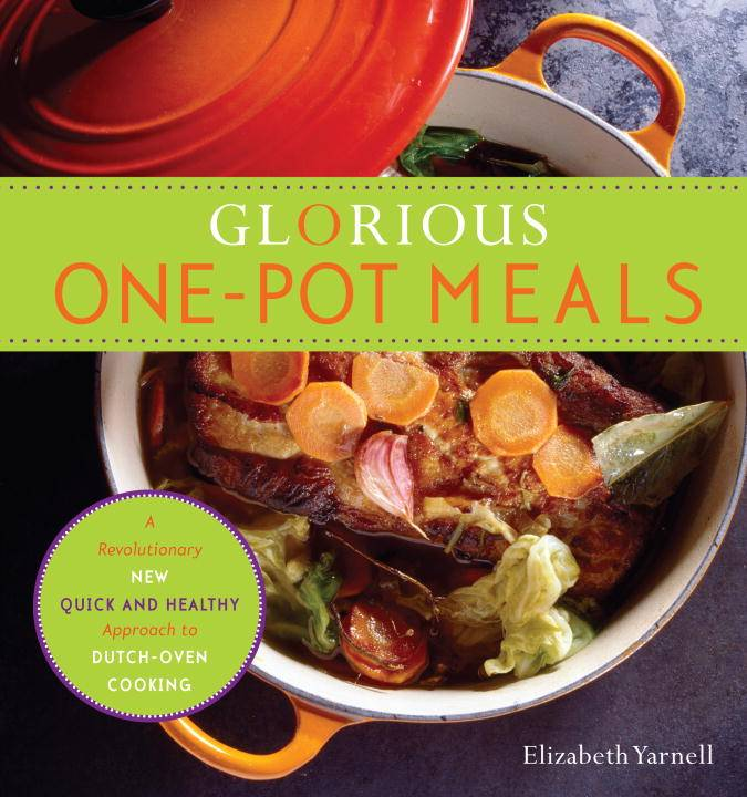 Glorious One-Pot Meals: A Revolutionary New Quick and Healthy Approach to Dutch-oven Cooking (Paperback)