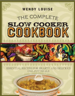 The Complete Slow Cooker Cookbook: Essential Recipes for Hearty and Delicious Crockery Meals, Menus, and More (Paperback)