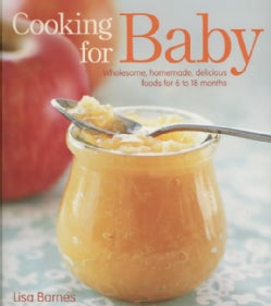 Cooking for Baby: Wholesome, Homemade, Delicious Foods for 6 to 18 Months (Hardcover)