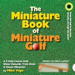 The Miniature Book of Miniature Golf: A 9-hole Course With Water Hazards, Trick Shots & Classic Obstacles (Board book)