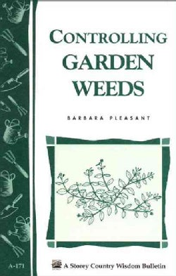 Controlling Garden Weeds: Storey Country Wisdom Bulletin A-171 (Paperback)